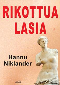Hannu Niklander: Rikottua lasia. Robustos 2017.